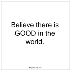believe-there-is-good-quote